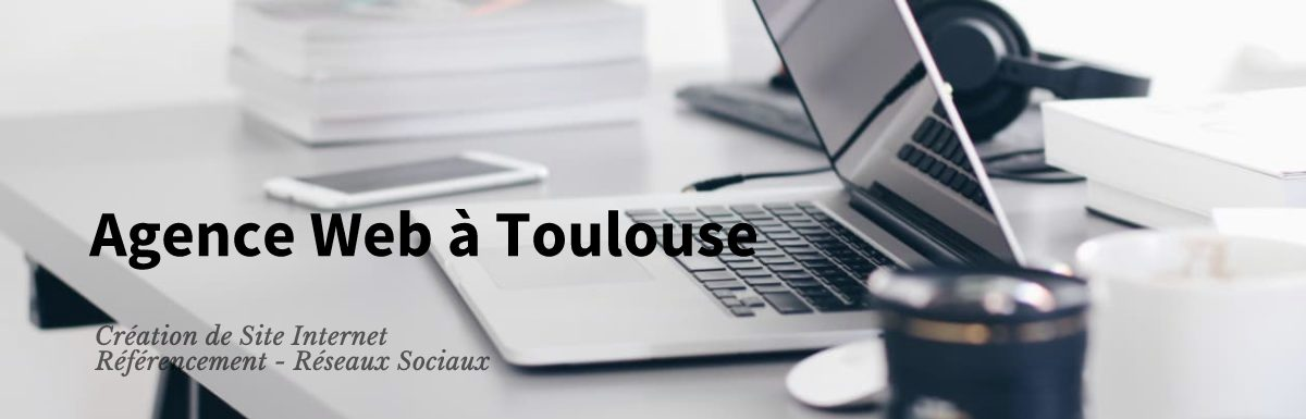 Création Site Internet Toulouse 31 Agence Web Référencement Webmaster Freelance Formation WebMarketing